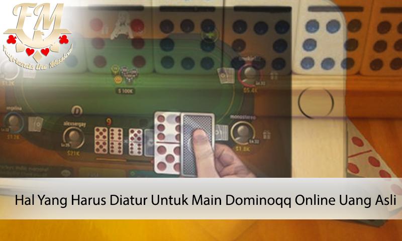 Hal Yang Harus Diatur Untuk Main Dominoqq Online Uang Asli