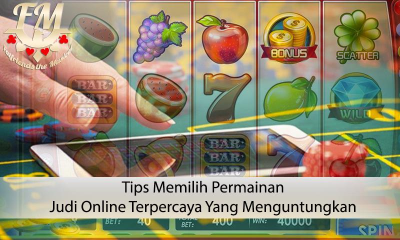Judi Online Terpercaya Dengan Tips Memilih Yang Menguntungkan
