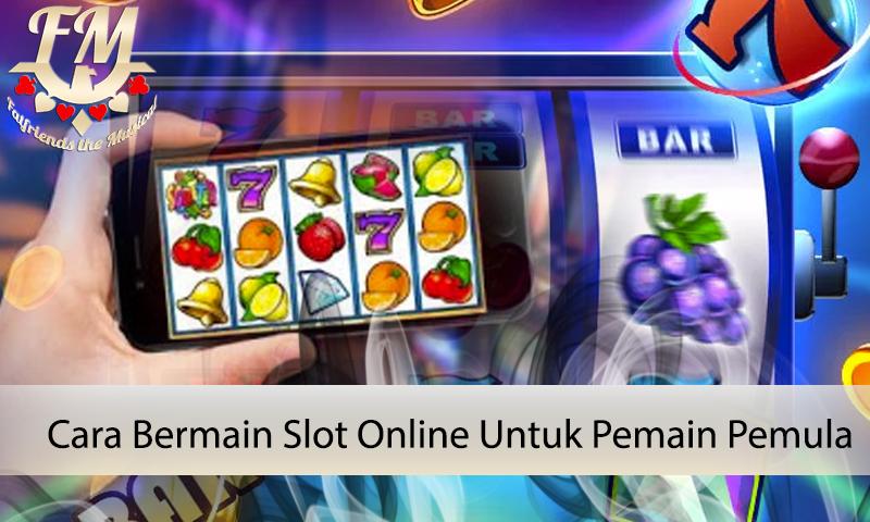 Slot Online Untuk Pemain Pemula - Informasi Judi Online Terpercaya